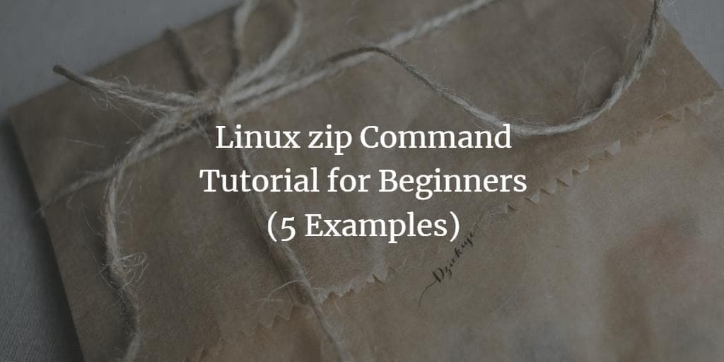Linux zip Command Tutorial for Beginners (5 Examples)