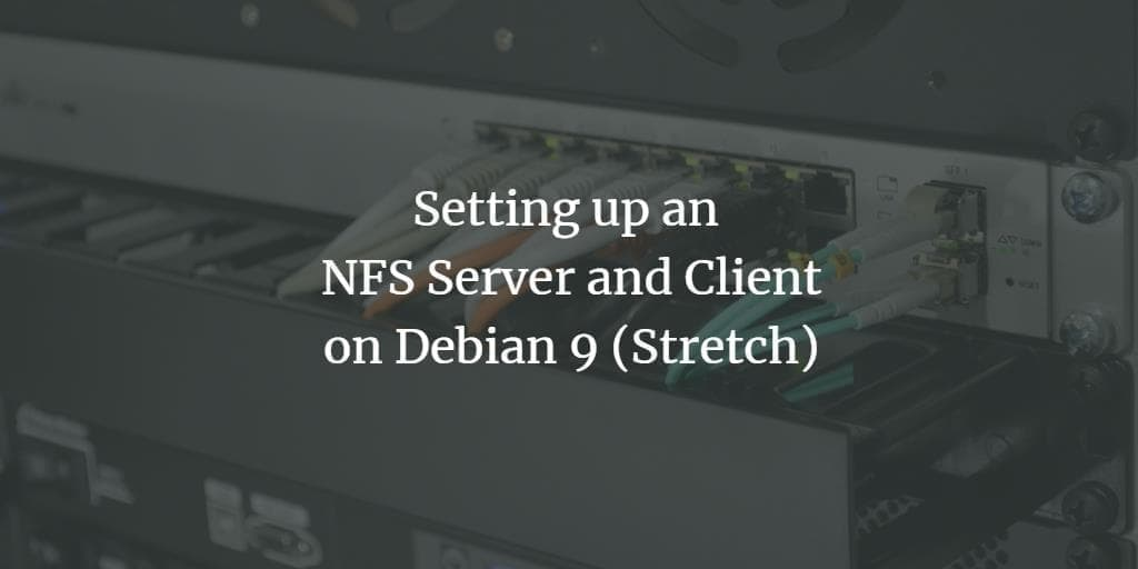 Setting up an NFS Server and Client on Debian 9 (Stretch)